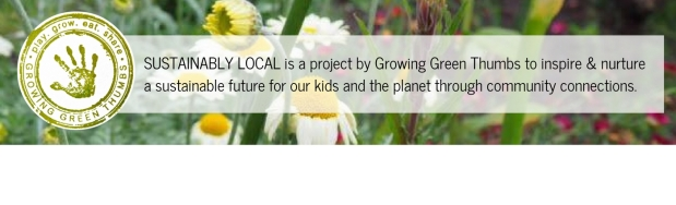 GROWING GREEN THUMBS - SUSTAINBLY LOCAL MOTTO